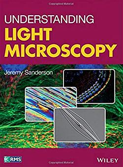 Understanding Light Microscopy, by Jeremy Sanderson